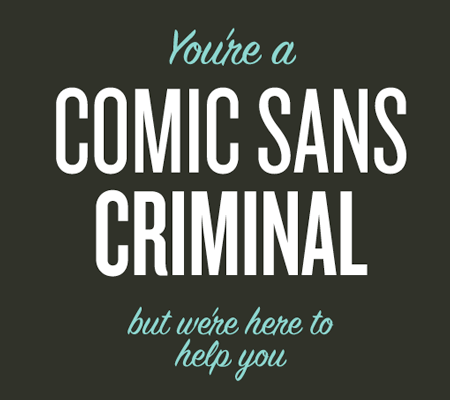 Are you a Comic Sans Criminal?