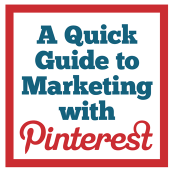 A Quick Guide to Marketing with Pinterest